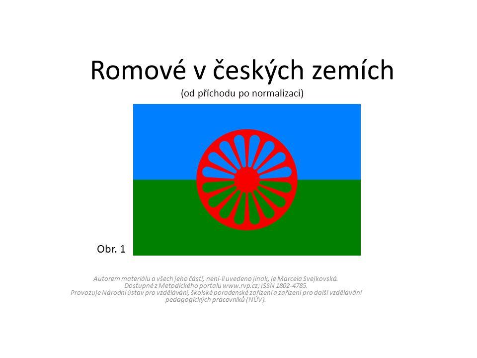 Romové v českých zemích (od příchodu po normalizaci) Autorem materiálu a všech jeho částí, není-li uvedeno jinak, je Marcela Svejkovská.