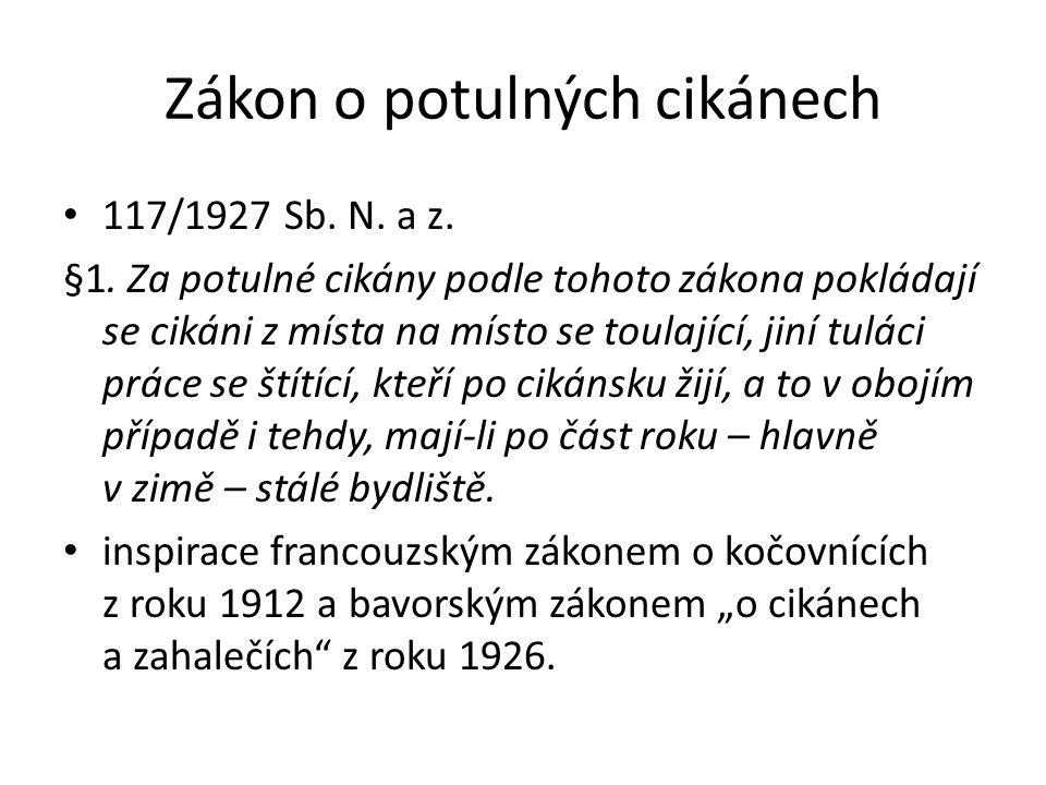 Zákon o potulných cikánech 117/1927 Sb. N. a z. §1.