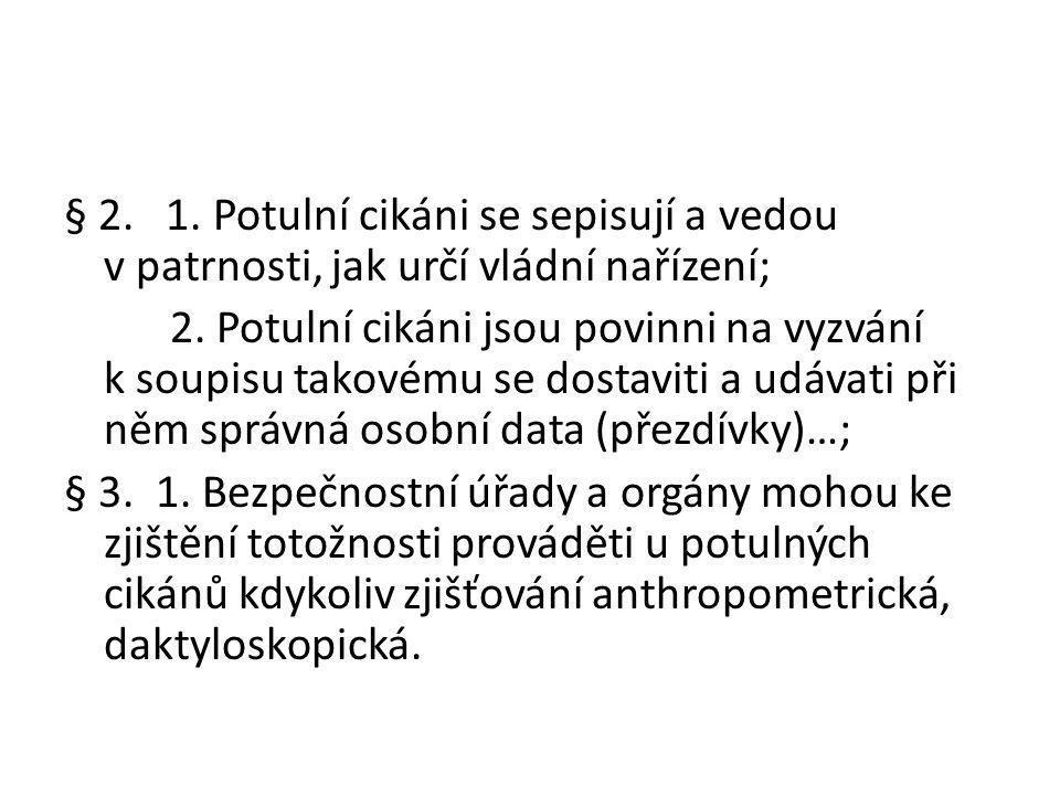 § 2. 1. Potulní cikáni se sepisují a vedou v patrnosti, jak určí vládní nařízení; 2.