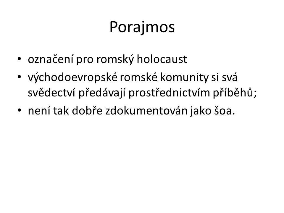 Porajmos označení pro romský holocaust východoevropské romské komunity si svá svědectví předávají prostřednictvím příběhů; není tak dobře zdokumentován jako šoa.