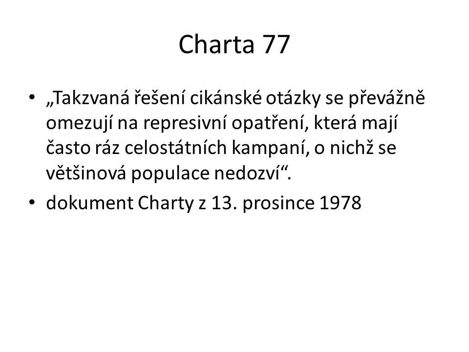 """Charta 77 """"Takzvaná řešení cikánské otázky se převážně omezují na represivní opatření, která mají často ráz celostátních kampaní, o nichž se většinová populace nedozví ."""