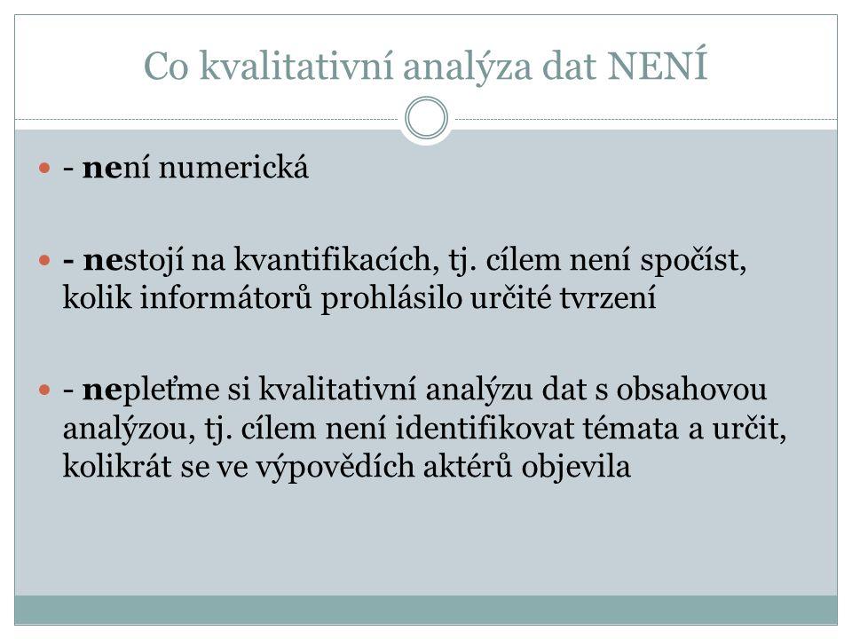 Co kvalitativní analýza dat NENÍ - není numerická - nestojí na kvantifikacích, tj.