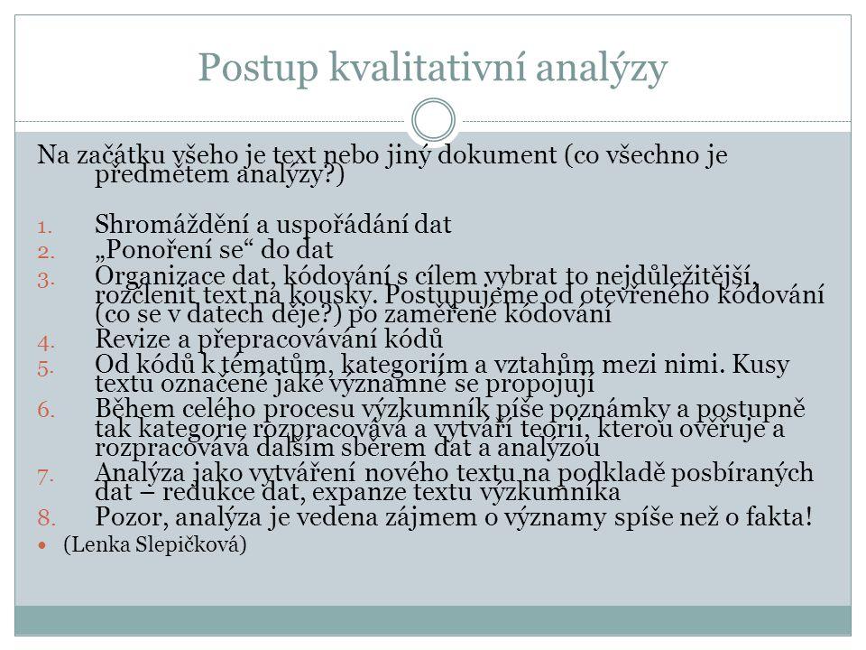 Postup kvalitativní analýzy Na začátku všeho je text nebo jiný dokument (co všechno je předmětem analýzy ) 1.
