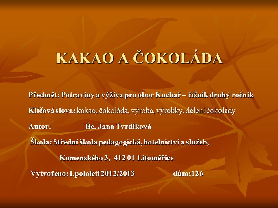 KAKAO A ČOKOLÁDA Předmět: Potraviny a výživa pro obor Kuchař – číšník druhý ročník Klíčová slova: kakao, čokoláda, výroba, výrobky, dělení čokolády Autor: Bc.