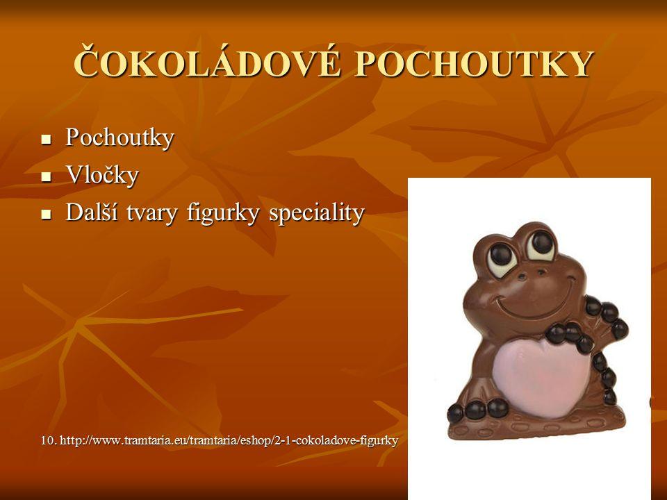 ČOKOLÁDOVÉ POCHOUTKY Pochoutky Pochoutky Vločky Vločky Další tvary figurky speciality Další tvary figurky speciality 10.