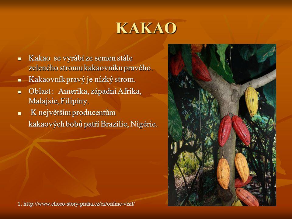 KAKAO Kakao se vyrábí ze semen stále zeleného stromu kakaovníku pravého. Kakao se vyrábí ze semen stále zeleného stromu kakaovníku pravého. Kakaovník