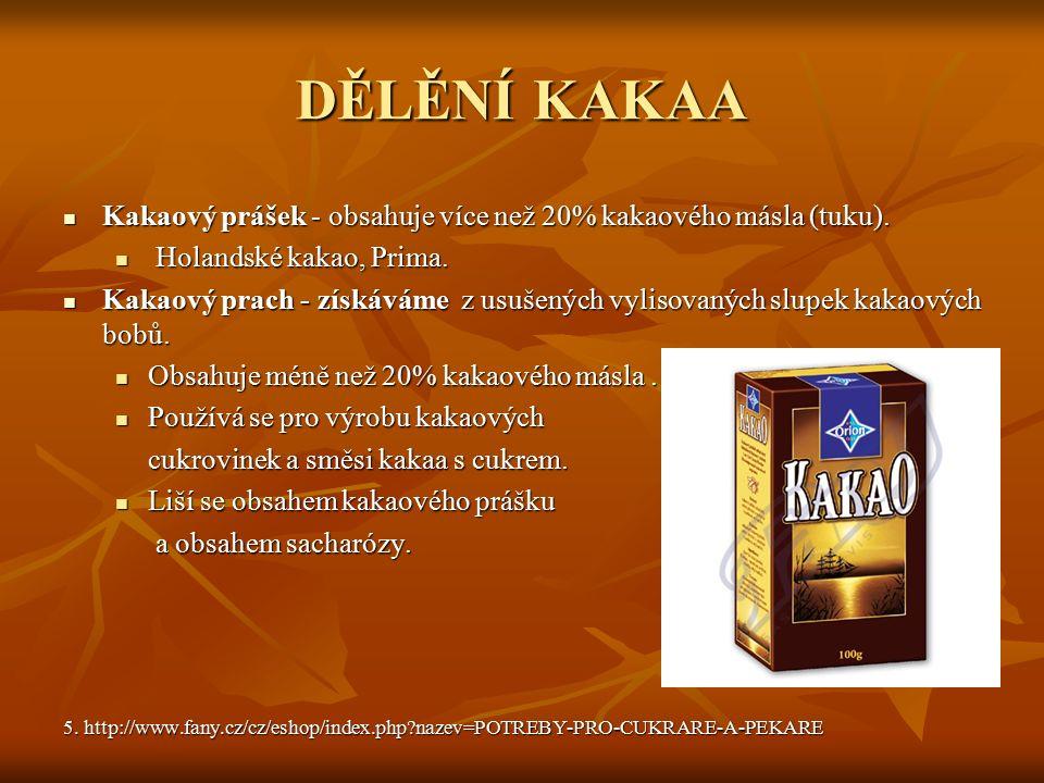 DĚLĚNÍ KAKAA Kakaový prášek - obsahuje více než 20% kakaového másla (tuku).