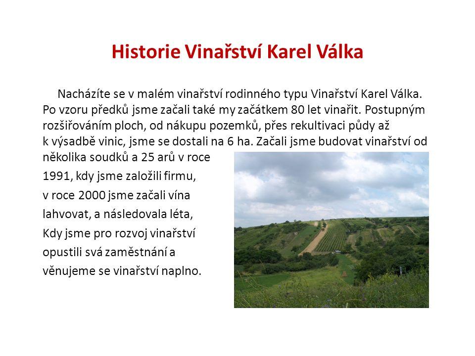 Historie Vinařství Karel Válka Nacházíte se v malém vinařství rodinného typu Vinařství Karel Válka. Po vzoru předků jsme začali také my začátkem 80 le