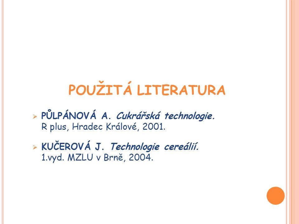 POUŽITÁ LITERATURA  PŮLPÁNOVÁ A. Cukrářská technologie.