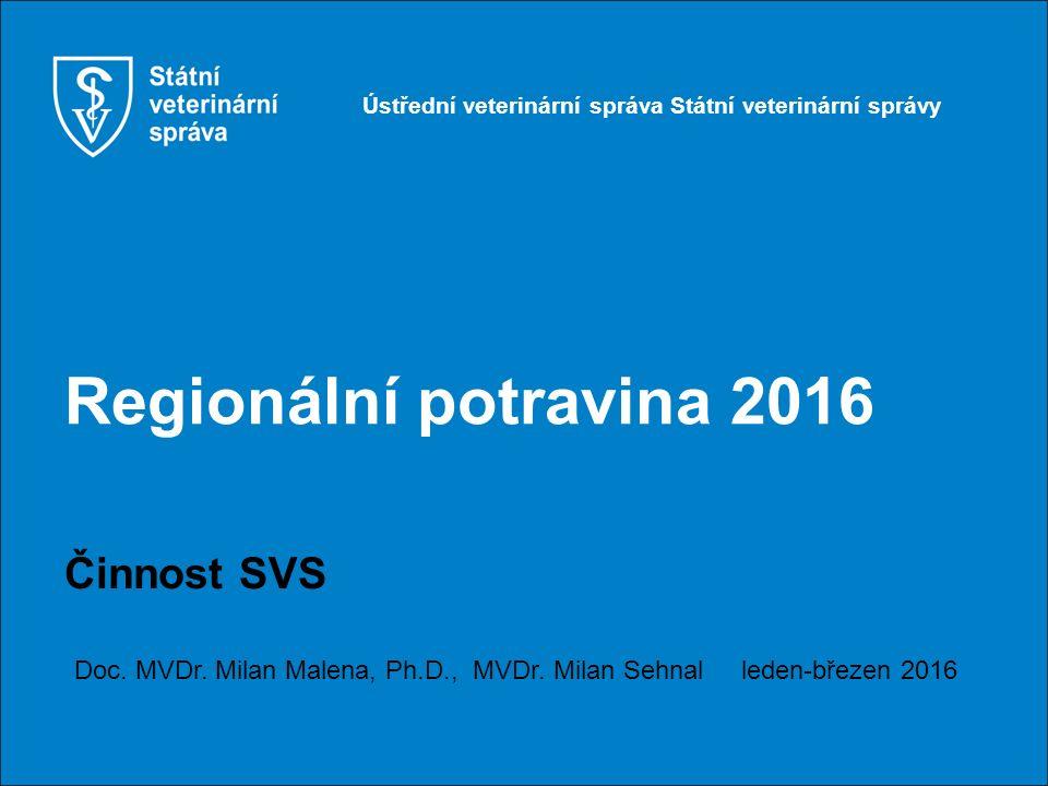 Regionální potravina 2016 Činnost SVS Doc. MVDr. Milan Malena, Ph.D., MVDr.