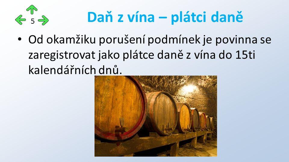Od okamžiku porušení podmínek je povinna se zaregistrovat jako plátce daně z vína do 15ti kalendářních dnů.