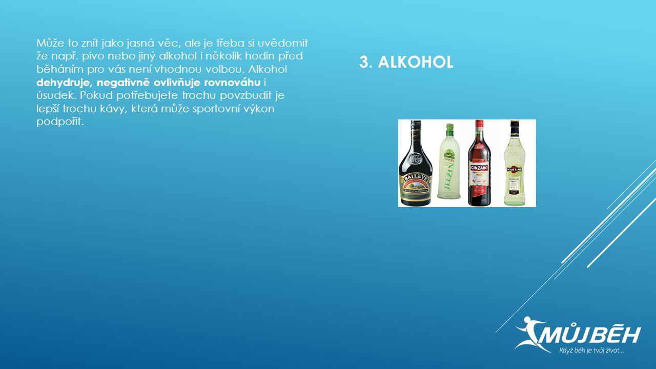 3. ALKOHOL Může to znít jako jasná věc, ale je třeba si uvědomit že např. pivo nebo jiný alkohol i několik hodin před běháním pro vás není vhodnou vol