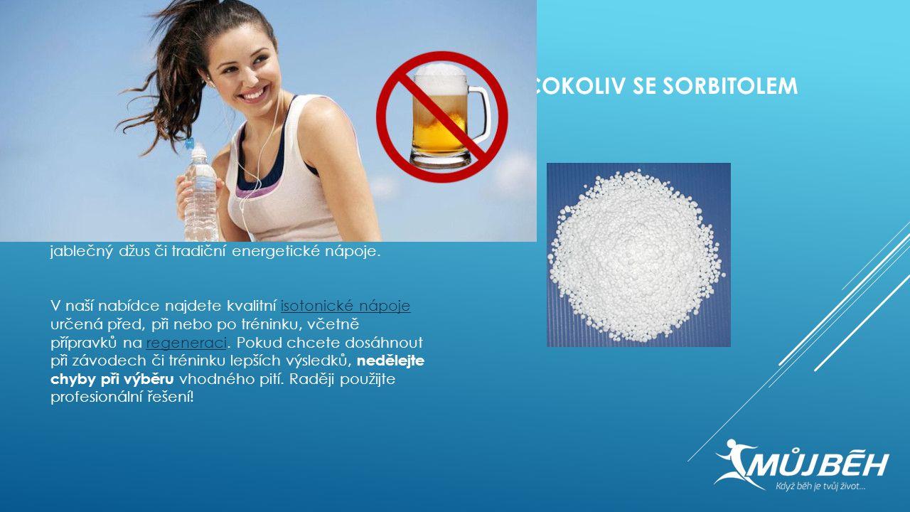 6. COKOLIV SE SORBITOLEM Zatímco sportovní nápoje nahrazující elektrolyty mohou být dobrou volbou, zvlášť pro delší tratě, vyhněte se nápojům, které o