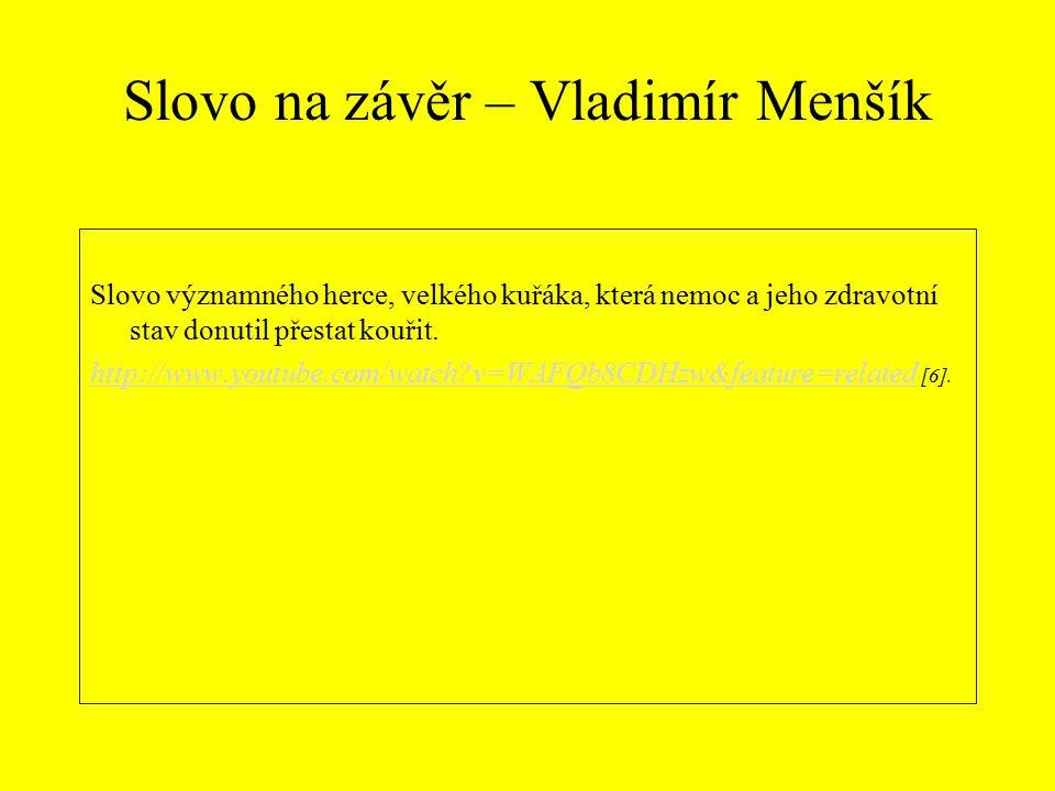 Slovo na závěr – Vladimír Menšík Slovo významného herce, velkého kuřáka, která nemoc a jeho zdravotní stav donutil přestat kouřit.