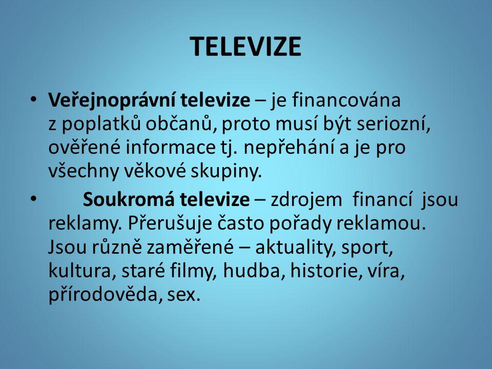 TELEVIZE Veřejnoprávní televize – je financována z poplatků občanů, proto musí být seriozní, ověřené informace tj.