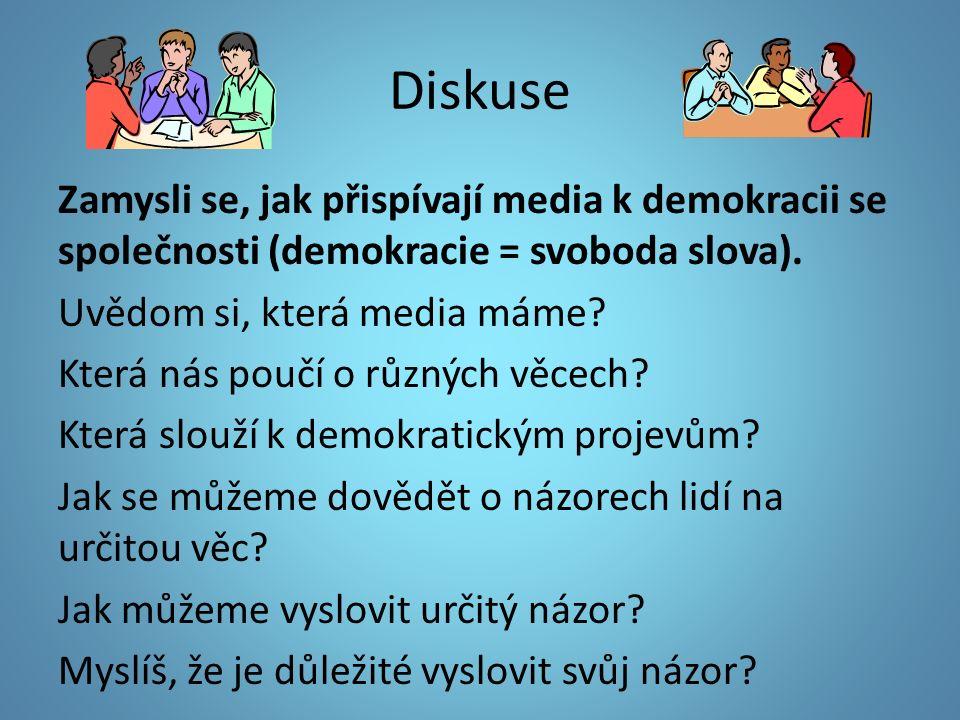 Diskuse Zamysli se, jak přispívají media k demokracii se společnosti (demokracie = svoboda slova).