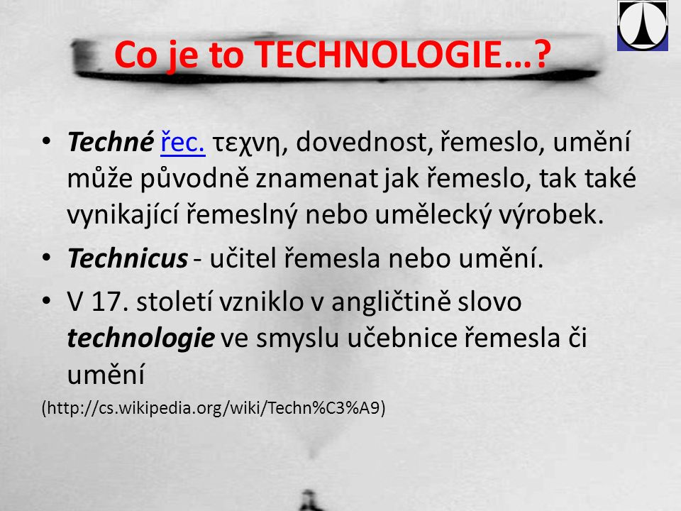 Co je to TECHNOLOGIE…. Techné řec.