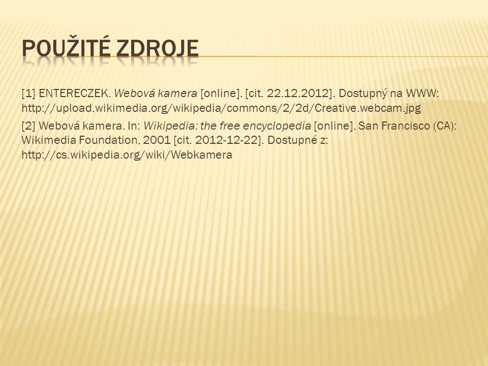 [1] ENTERECZEK. Webová kamera [online]. [cit. 22.12.2012].