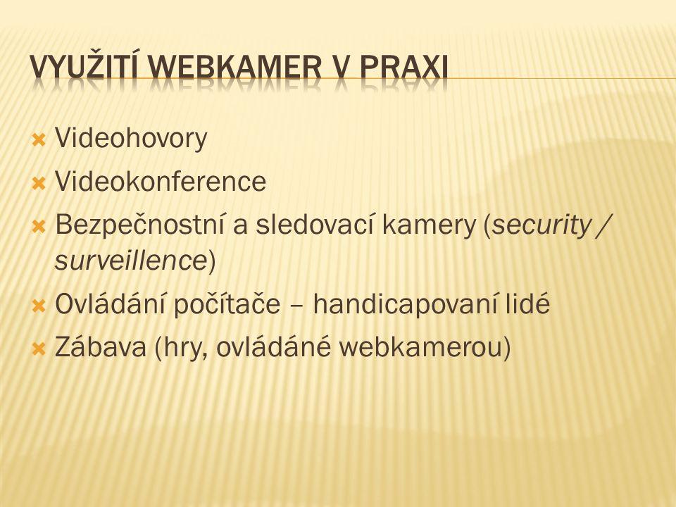  Videohovory  Videokonference  Bezpečnostní a sledovací kamery (security / surveillence)  Ovládání počítače – handicapovaní lidé  Zábava (hry, ovládáné webkamerou)