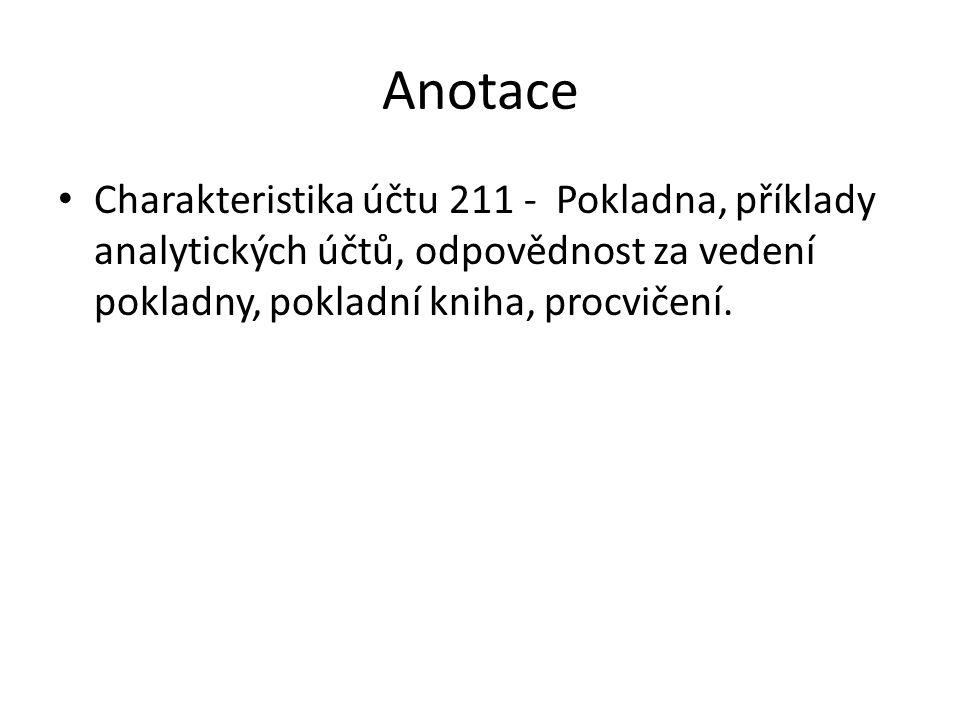 Anotace Charakteristika účtu 211 - Pokladna, příklady analytických účtů, odpovědnost za vedení pokladny, pokladní kniha, procvičení.
