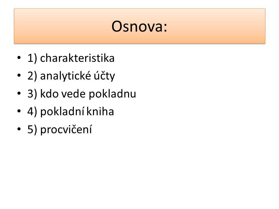 Osnova: 1) charakteristika 2) analytické účty 3) kdo vede pokladnu 4) pokladní kniha 5) procvičení