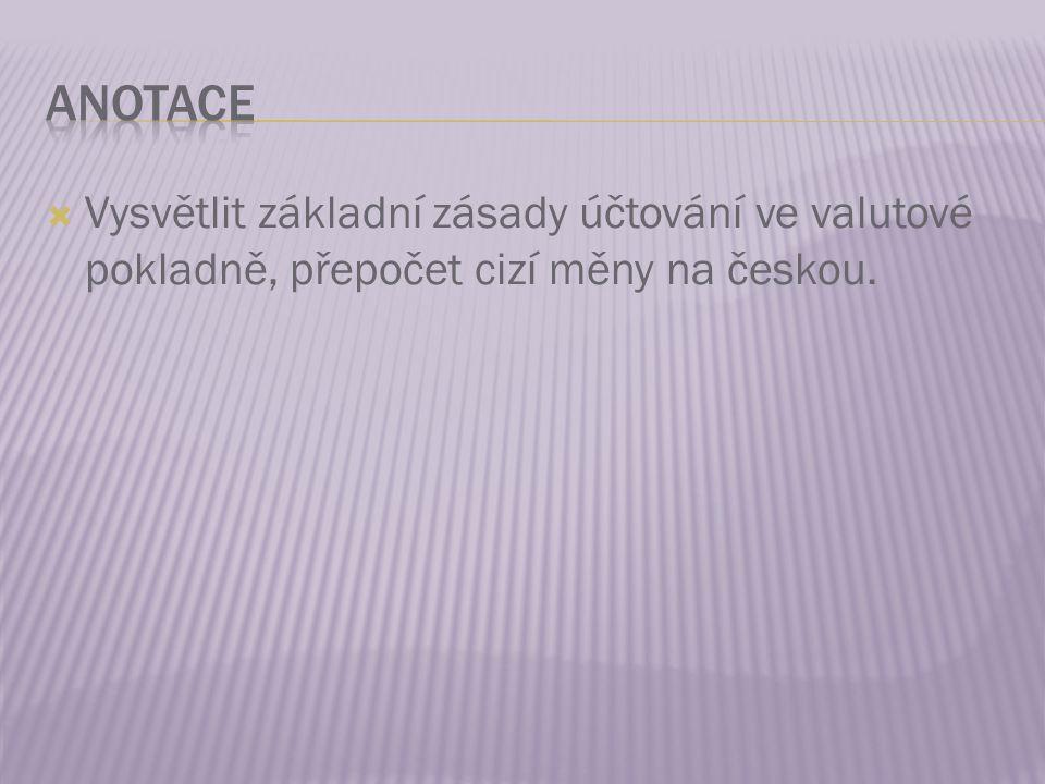  Vysvětlit základní zásady účtování ve valutové pokladně, přepočet cizí měny na českou.