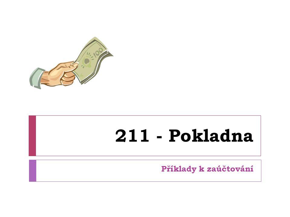 211 - Pokladna Příklady k zaúčtování