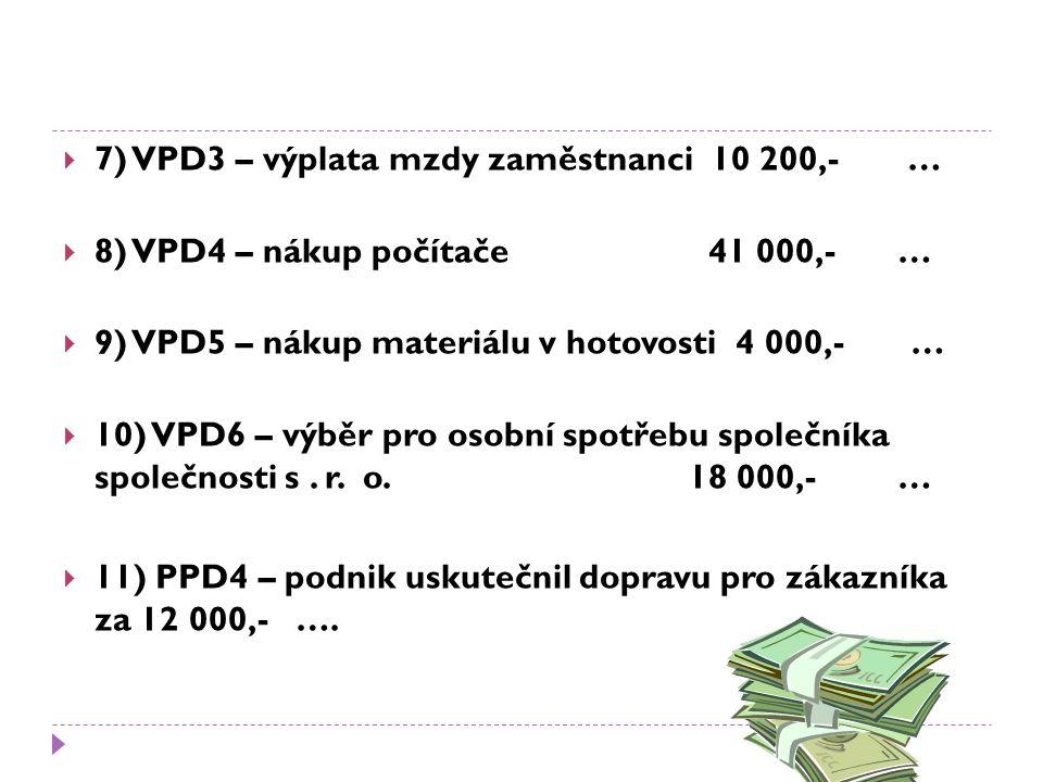  7) VPD3 – výplata mzdy zaměstnanci 10 200,- …  8) VPD4 – nákup počítače 41 000,-…  9) VPD5 – nákup materiálu v hotovosti 4 000,- …  10) VPD6 – výběr pro osobní spotřebu společníka společnosti s.