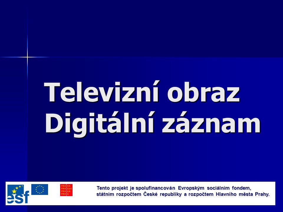 1 Televizní obraz Digitální záznam Tento projekt je spolufinancován Evropským sociálním fondem, státním rozpočtem České republiky a rozpočtem Hlavního města Prahy.