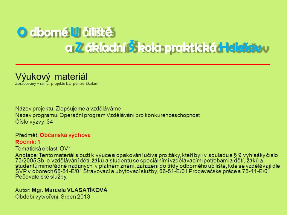 Zdroje a použité adresy Občanská výchova pro odborná učiliště I Autorka Hana Kovaříková, vydalo 2003 nakladatelství Septima wikipedia.org/wiki/Životní_styl#Konkr.C3.A9tn.C3.AD_podoba_.C5.BEi votn.C3.ADho_stylu http://ekolhttp://ekolist.cz/fotobanka/displayimage.php?pos= 1099ist.cz/fohttp://ekolist.cz/fotobanka/displayimage.php?pos=-ob http://ekolist.cz/fotobanka/displayimage.php?pos=-716 anka/displayimage.php?pos= - http://ekolhttp://ekolist.cz/fotobanka/displayimage.php?pos=- 1099ist.cz/o http://ekolist.cz/fotobanka/displayimage.php?pos=-ob http://ekolist.cz/fotobanka/displayimage.php?pos=- 716anka/displayimage.php?pos=-1097 http://ekolist.cz/fotobanka/displayimage.php?pos=1096http://ekolist.cz/f otobanka/displayimage.php?pos=-968