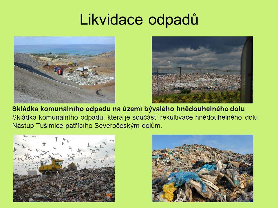 Likvidace odpadů Skládka komunálního odpadu na území bývalého hnědouhelného dolu Skládka komunálního odpadu, která je součástí rekultivace hnědouhelného dolu Nástup Tušimice patřícího Severočeským dolům.