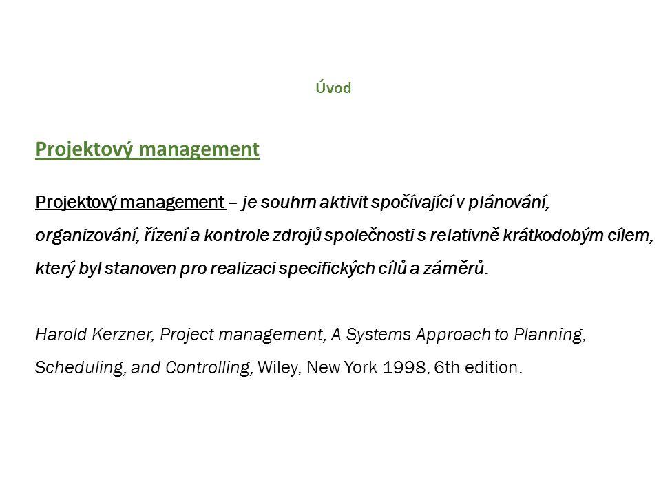 Úvod Projektový management Projektový management – je souhrn aktivit spočívající v plánování, organizování, řízení a kontrole zdrojů společnosti s rel