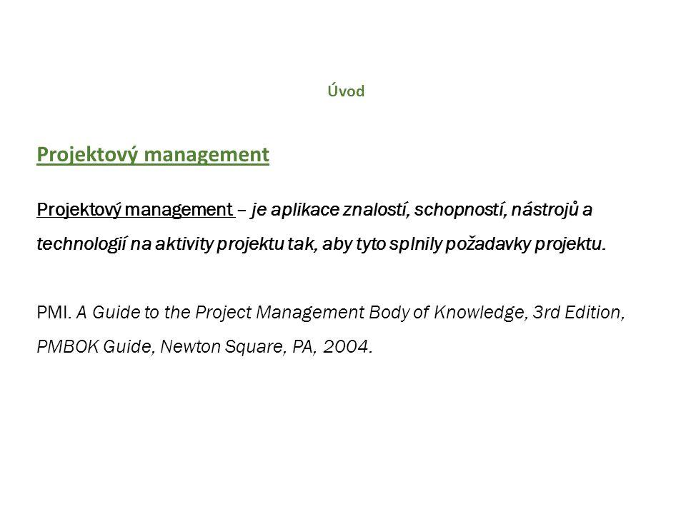 Úvod Projektový management Projektový management – je aplikace znalostí, schopností, nástrojů a technologií na aktivity projektu tak, aby tyto splnily