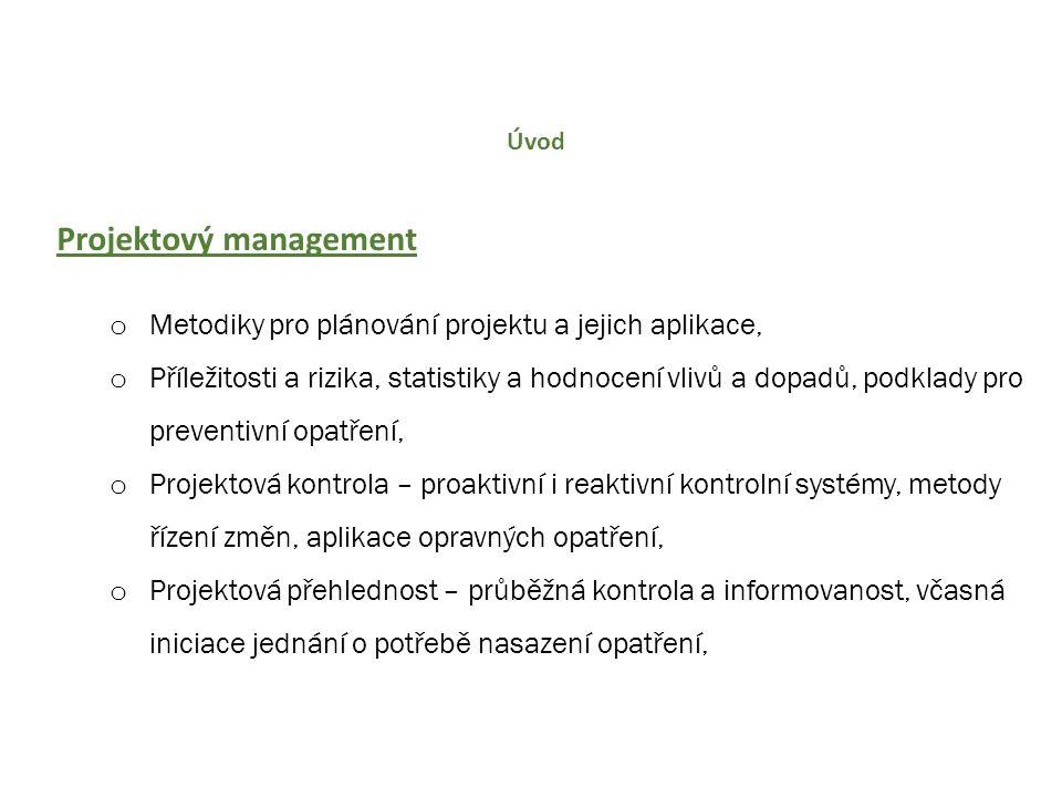 Úvod Projektový management o Metodiky pro plánování projektu a jejich aplikace, o Příležitosti a rizika, statistiky a hodnocení vlivů a dopadů, podkla