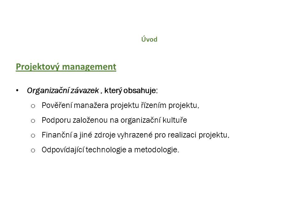 Úvod Projektový management Organizační závazek, který obsahuje: o Pověření manažera projektu řízením projektu, o Podporu založenou na organizační kult