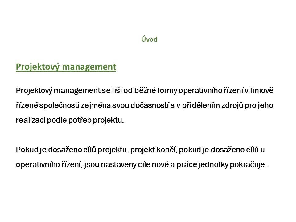Úvod Projektový management Projektový management se liší od běžné formy operativního řízení v liniově řízené společnosti zejména svou dočasností a v p