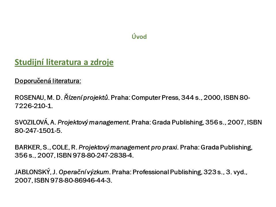 Úvod Studijní literatura a zdroje Doporučená literatura: ROSENAU, M. D. Řízení projektů. Praha: Computer Press, 344 s., 2000, ISBN 80- 7226-210-1. SVO