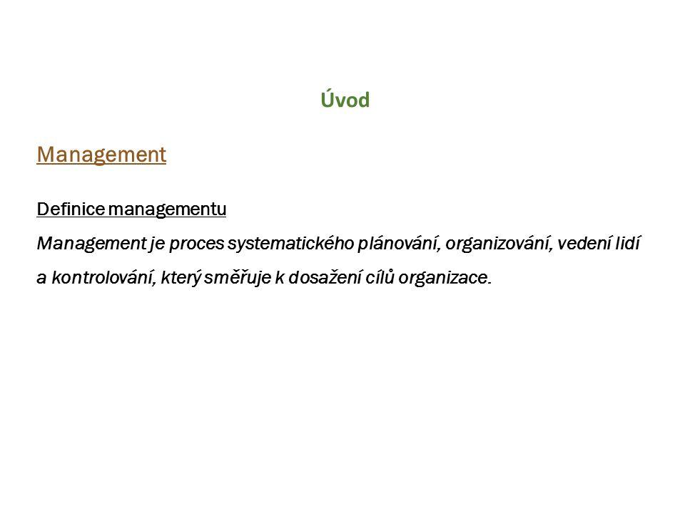 Úvod Management Definice managementu Management je proces systematického plánování, organizování, vedení lidí a kontrolování, který směřuje k dosažení