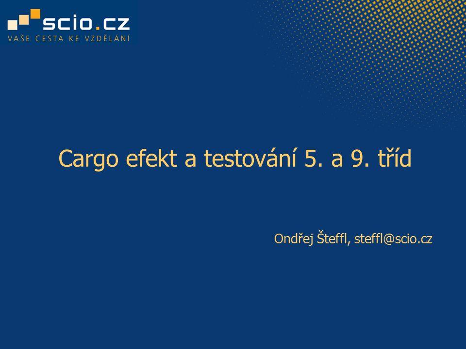 Cargo efekt a testování 5. a 9. tříd Ondřej Šteffl, steffl@scio.cz