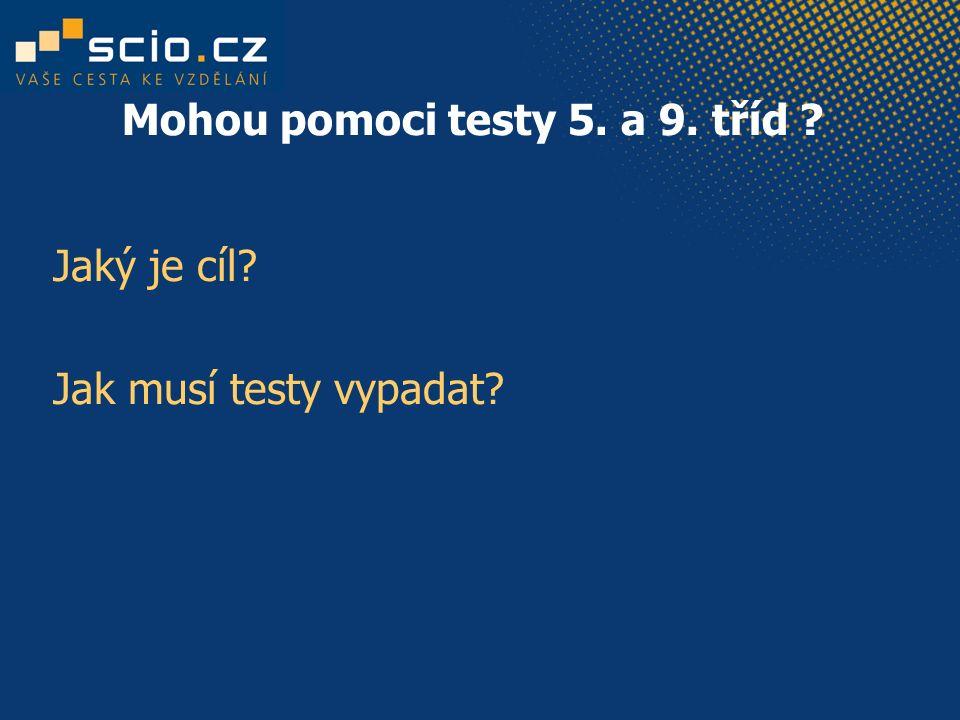 Mohou pomoci testy 5. a 9. tříd ? Jaký je cíl? Jak musí testy vypadat?