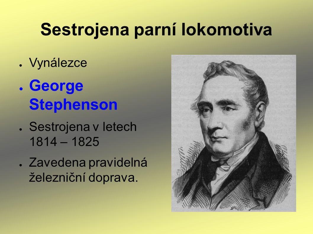 Sestrojena parní lokomotiva ● Vynálezce ● George Stephenson ● Sestrojena v letech 1814 – 1825 ● Zavedena pravidelná železniční doprava.