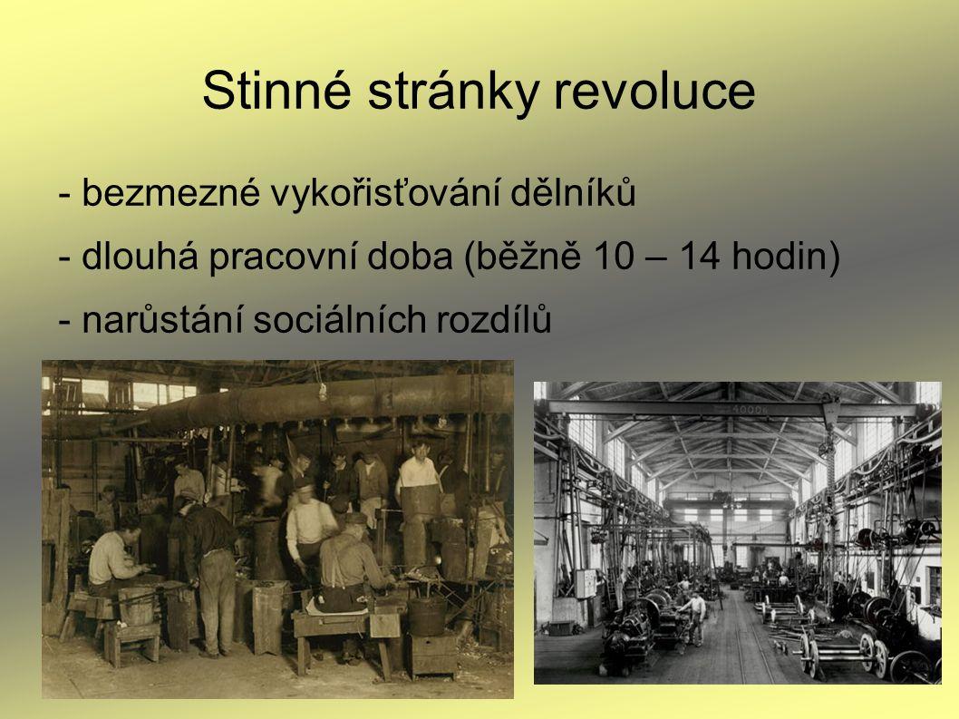 Stinné stránky revoluce - bezmezné vykořisťování dělníků - dlouhá pracovní doba (běžně 10 – 14 hodin) - narůstání sociálních rozdílů