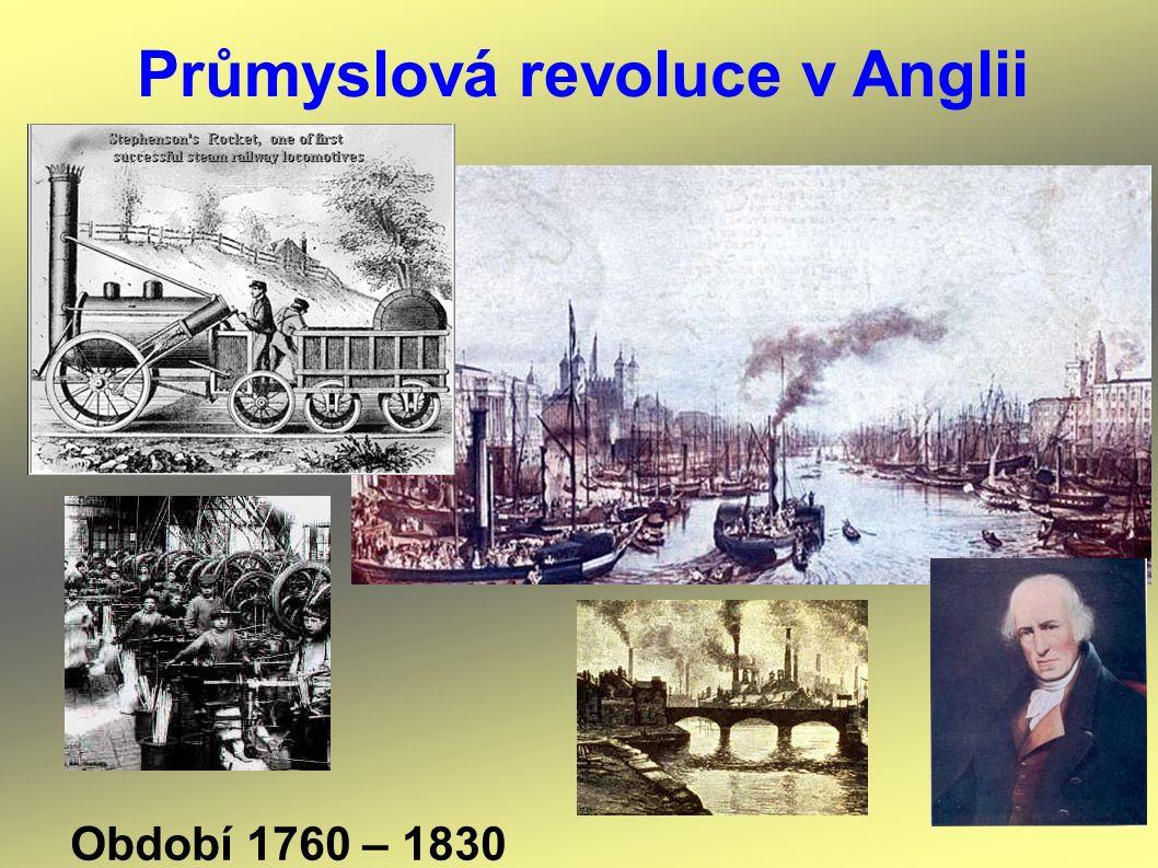 Průmyslová revoluce v Anglii Období 1760 – 1830