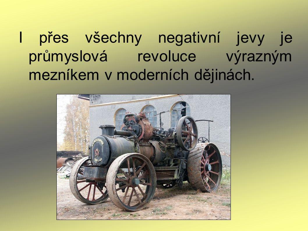 I přes všechny negativní jevy je průmyslová revoluce výrazným mezníkem v moderních dějinách.