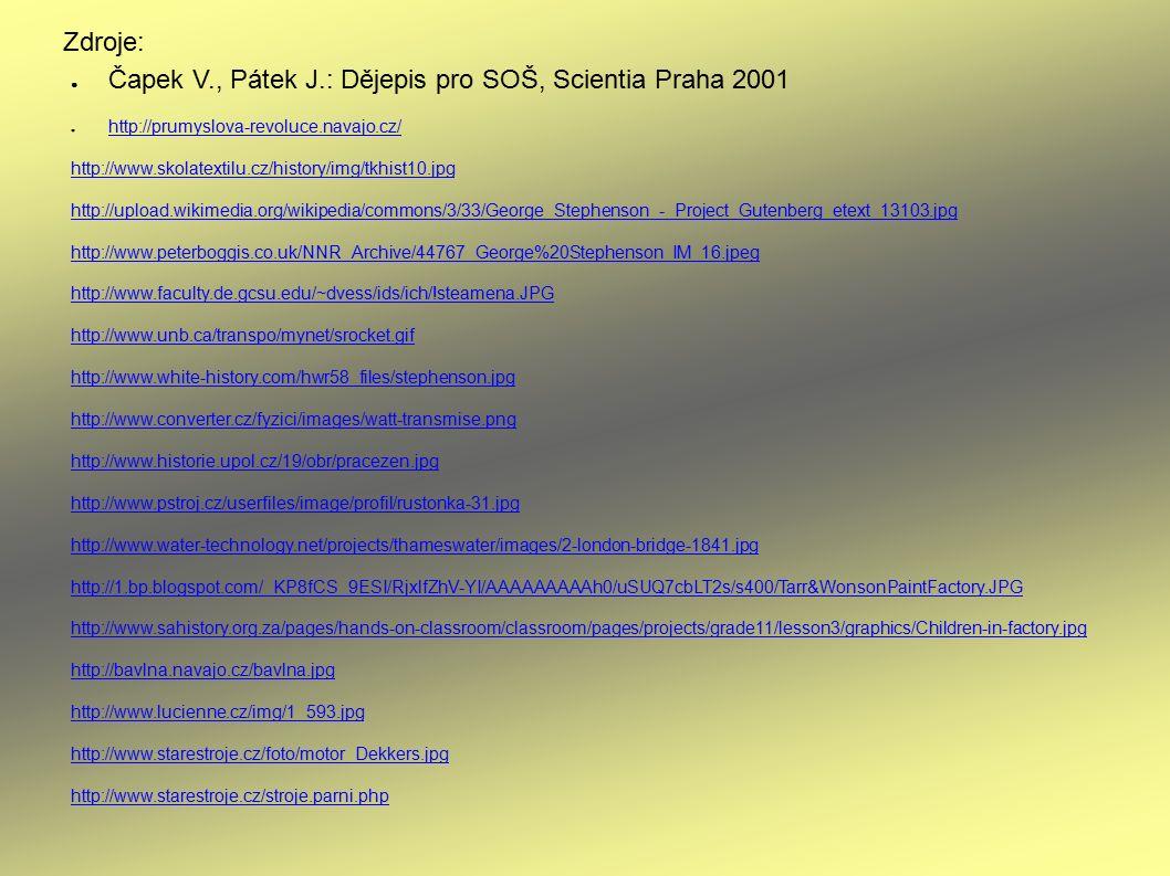 Zdroje: ● Čapek V., Pátek J.: Dějepis pro SOŠ, Scientia Praha 2001 ● http://prumyslova-revoluce.navajo.cz/ http://prumyslova-revoluce.navajo.cz/ http: