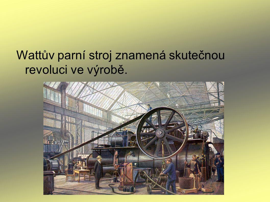 Wattův parní stroj znamená skutečnou revoluci ve výrobě.