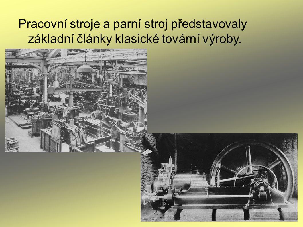 Pracovní stroje a parní stroj představovaly základní články klasické tovární výroby.