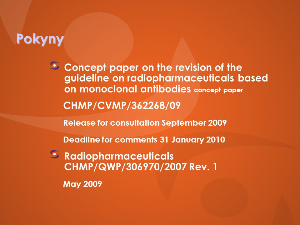 Pokyny Concept paper on the revision of the guideline on radiopharmaceuticals based on monoclonal antibodies concept paper CHMP/CVMP/362268/09 Release for consultation September 2009 Deadline for comments 31 January 2010 Radiopharmaceuticals CHMP/QWP/306970/2007 Rev.