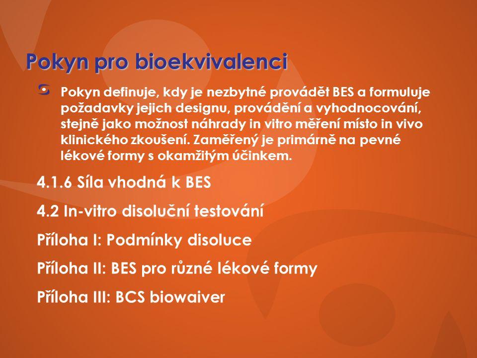 Pokyn pro bioekvivalenci Pokyn definuje, kdy je nezbytné provádět BES a formuluje požadavky jejich designu, provádění a vyhodnocování, stejně jako možnost náhrady in vitro měření místo in vivo klinického zkoušení.