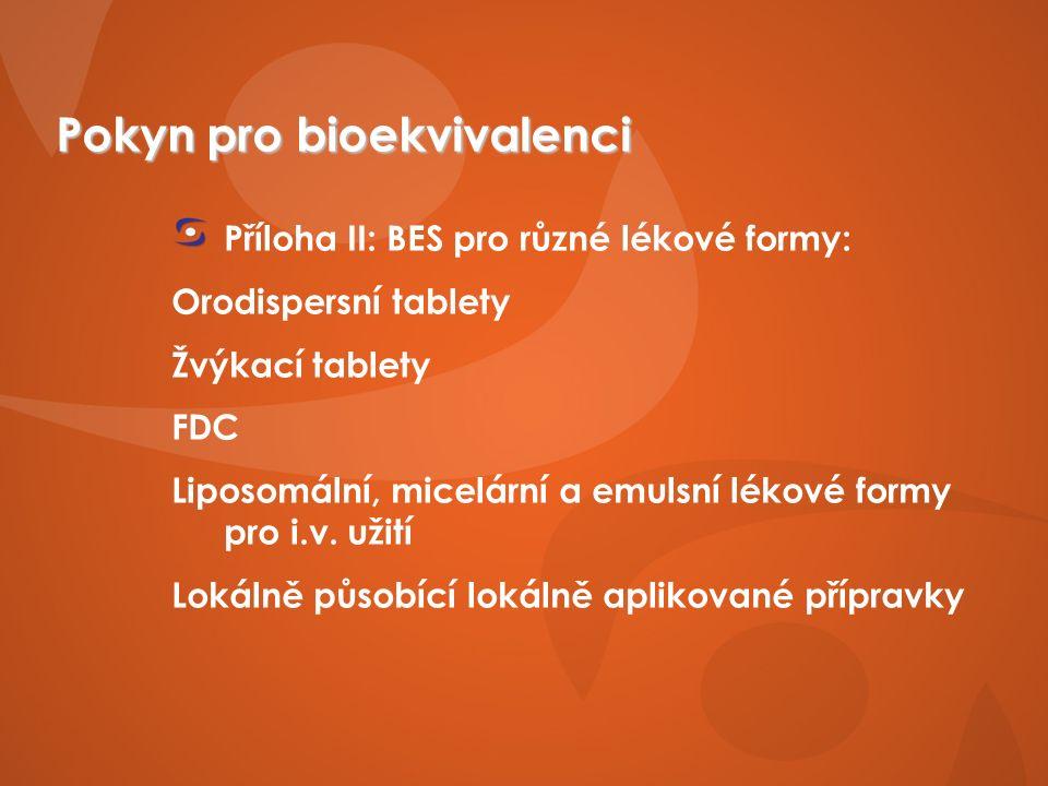 Pokyn pro bioekvivalenci Příloha II: BES pro různé lékové formy: Orodispersní tablety Žvýkací tablety FDC Liposomální, micelární a emulsní lékové formy pro i.v.